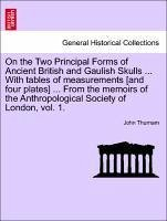 On the Two Principal Forms of Ancient British and Gaulish Skulls ... With tables of measurements [and four plates] ... From the memoirs of the Anthropological Society of London, vol. 1. - Thurnam, John