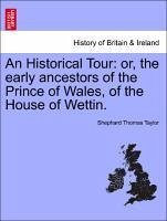 An Historical Tour: or, the early ancestors of the Prince of Wales, of the House of Wettin. - Taylor, Shephard Thomas