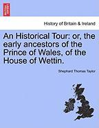 An Historical Tour: Or, the Early Ancestors of the Prince of Wales, of the House of Wettin.
