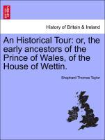 An Historical Tour: or, the early ancestors of the Prince of Wales, of the House of Wettin. als Taschenbuch von Shephard Thomas Taylor - British Library, Historical Print Editions