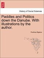 Paddles and Politics down the Danube. With illustrations by the author. - Bigelow, Poultney