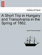 A Short Trip in Hungary and Transylvania in the Spring of 1862.