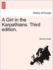 A Girl in the Karpathians. Third Edition. - Norman Dowie