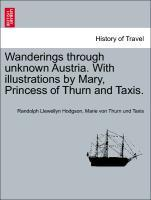 Wanderings through unknown Austria. With illustrations by Mary, Princess of Thurn and Taxis. als Taschenbuch von Randolph Llewellyn Hodgson, Marie...