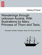 Wanderings Through Unknown Austria. with Illustrations by Mary, Princess of Thurn and Taxis.