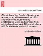 Chronicles of the Castle of Amelroy, or Ammerzode; With Some Notices of Its Ancient Barons. Illustrated by Photographic Views and Portraits from Origi