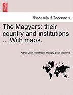 The Magyars: Their Country and Institutions ... with Maps.