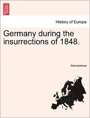 Germany During the Insurrections of 1848. - Anonymous