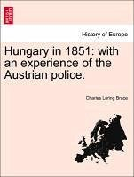 Hungary in 1851: with an experience of the Austrian police. - Brace, Charles Loring