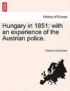 Hungary in 1851: With an Experience of the Austrian Police.