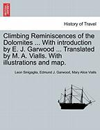 Climbing Reminiscences of the Dolomites ... with Introduction by E. J. Garwood ... Translated by M. A. Vialls. with Illustrations and Map.