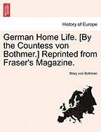 German Home Life. [By the Countess von Bothmer.] Reprinted from Fraser's Magazine. Third Edition