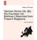 German Home Life. [By the Countess Von Bothmer.] Reprinted from Fraser's Magazine. - Mary Von Bothmer