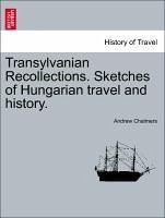 Transylvanian Recollections. Sketches of Hungarian travel and history. - Chalmers, Andrew