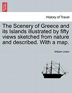 The Scenery of Greece and Its Islands Illustrated by Fifty Views Sketched from Nature and Described. with a Map.