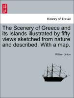 The Scenery of Greece and its Islands illustrated by fifty views sketched from nature and described. With a map. als Taschenbuch von William Linton - British Library, Historical Print Editions