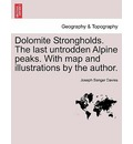 Dolomite Strongholds. the Last Untrodden Alpine Peaks. with Map and Illustrations by the Author. - Joseph Sanger Davies
