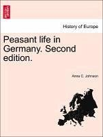 Peasant life in Germany. Second edition. - Johnson, Anna C.