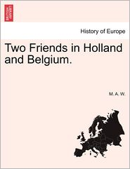 Two Friends In Holland And Belgium. - M. A. W.