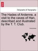 Anonymous: The Hades of Ardenne, a visit to the caves of Han, described and illustrated by the T. T. Club.