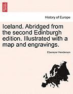 Iceland. Abridged from the Second Edinburgh Edition. Illustrated with a Map and Engravings.