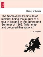 The North-West Peninsula of Iceland: being the journal of a tour in Iceland in the Spring and Summer of 1862. [With map and coloured illustrations...