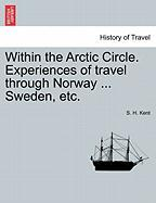 Within the Arctic Circle. Experiences of Travel Through Norway ... Sweden, Etc.