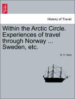 Within the Arctic Circle. Experiences of travel through Norway ... Sweden, etc. Volume II. als Taschenbuch von S. H. Kent
