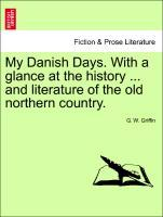 My Danish Days. With a glance at the history ... and literature of the old northern country. als Taschenbuch von G. W. Griffin