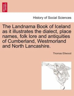 The Landnama Book of Iceland as it illustrates the dialect, place names, folk lore and antiquities of Cumberland, Westmorland and North Lancashire. - Ellwood, Thomas