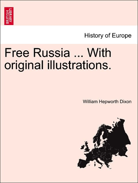 Free Russia ... With original illustrations. VOL. II als Taschenbuch von William Hepworth Dixon - British Library, Historical Print Editions