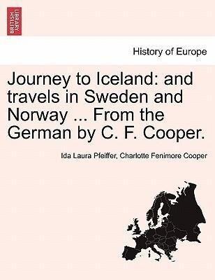 Journey to Iceland: and travels in Sweden and Norway ... From the German by C. F. Cooper. als Taschenbuch von Ida Laura Pfeiffer, Charlotte Fenimo...