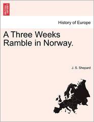 A Three Weeks Ramble In Norway. - J. S. Shepard