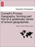 Cornell's Primary Geography, forming part first of a systematic series of school geographies. - Cornell, Sarah S. Hughes, William