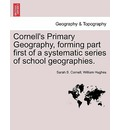 Cornell's Primary Geography, Forming Part First of a Systematic Series of School Geographies. - Sarah S Cornell