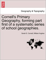 Cornell's Primary Geography, Forming Part First Of A Systematic Series Of School Geographies. - Sarah S. Cornell, William Hughes