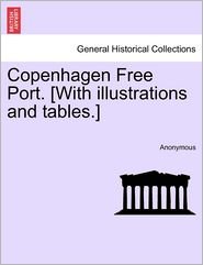 Copenhagen Free Port. [With Illustrations and Tables.] - Anonymous