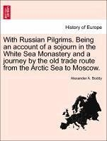 With Russian Pilgrims. Being an account of a sojourn in the White Sea Monastery and a journey by the old trade route from the Arctic Sea to Moscow. - Boddy, Alexander A.