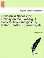 Children in Norway; Or, Holiday on the Ekeberg. a Book for Boys and Girls. by Pater. ... with ... Drawings, Etc.