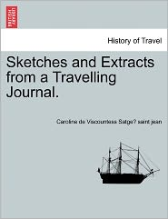 Sketches and Extracts from a Travelling Journal. - Caroline De Viscount Satge Saint Jean