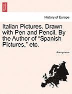 "Italian Pictures. Drawn with Pen and Pencil. by the Author of ""Spanish Pictures,"" Etc."