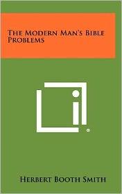 The Modern Man's Bible Problems - Herbert Booth Smith
