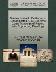 Stanley Forsack, Petitioner, V. United States. U.S. Supreme Court Transcript Of Record With Supporting Pleadings - Gerald Meschkow, WADE H MCCREE