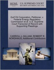Gulf Oil Corporation, Petitioner, V. Federal Energy Regulatory Commission et al. U.S. Supreme Court Transcript of Record with Supporting Pleadings (Paperback)