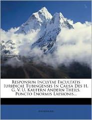 Responsum Inclytae Facultatis Iuridicae Tubingensis In Causa Des G.V.U. Kaufern Andern Theils, Puncto Enormis Laesionis. - Anonymous