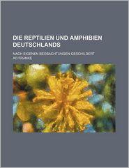Die Reptilien Und Amphibien Deutschlands; Nach Eigenen Beobachtungen Geschildert - Ad Franke