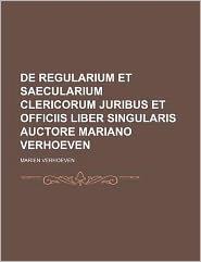 de Regularium Et Saecularium Clericorum Juribus Et Officiis Liber Singularis Auctore Mariano Verhoeven