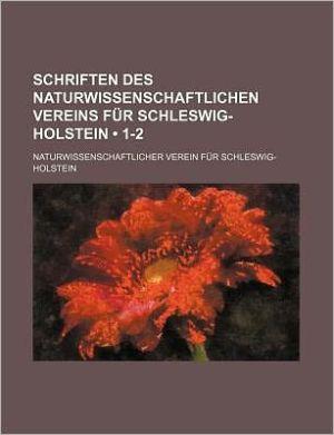 Schriften Des Naturwissenschaftlichen Vereins Fur Schleswig-Holstein (1-2)