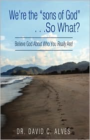 We'Re The Sons Of God. . .So What?