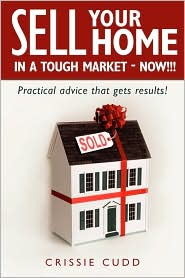Sell Your Home in a Tough Market - Now!!!: Practical Advice That Gets Results! - Crissie Cudd
